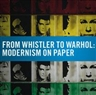 From Whistler to Warhol: Modernism on Paper - Honolulu Academy of Arts