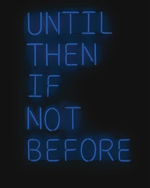 Artwork by Jonathan Monk, UNTIL THEN IF NOT BEFORE, Made of blue neon mounted on Plexiglas
