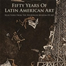 Fifty Years of Latin American Art: Selections from the Neuberger Museum of Art - Neuberger Museum of Art, Purchase College