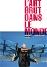 Art Brut Around the World - Collection de l'Art Brut