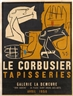 "Le Corbusier, TAPISSERIES"" - POSTER FOR AN EXHIBITION AT THE GALLERIE LA DEMEURE, RIVE GAUCHE"